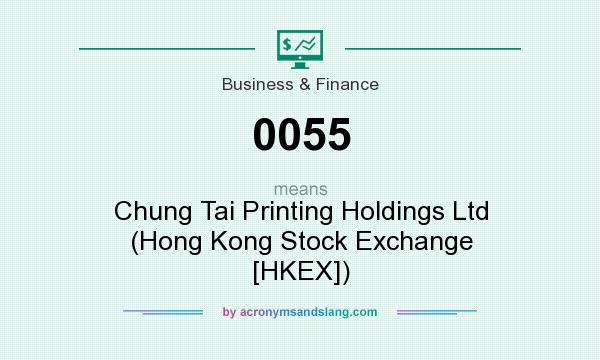 What does 0055 mean? It stands for Chung Tai Printing Holdings Ltd (Hong Kong Stock Exchange [HKEX])