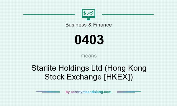 What does 0403 mean? It stands for Starlite Holdings Ltd (Hong Kong Stock Exchange [HKEX])