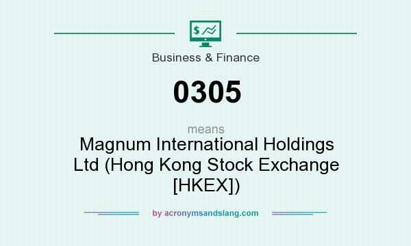 What does 0305 mean? It stands for Magnum International Holdings Ltd (Hong Kong Stock Exchange [HKEX])