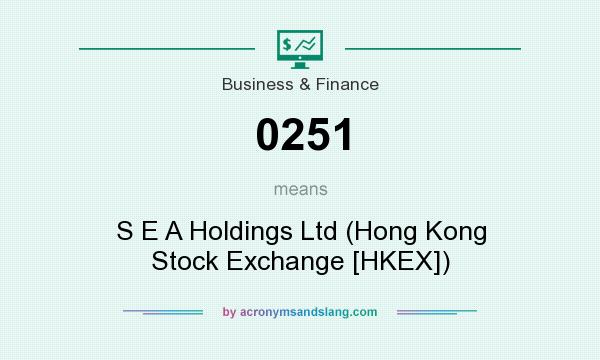 What does 0251 mean? It stands for S E A Holdings Ltd (Hong Kong Stock Exchange [HKEX])