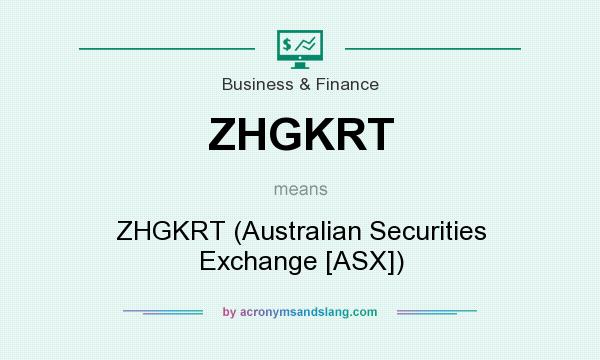 What does ZHGKRT mean? It stands for ZHGKRT (Australian Securities Exchange [ASX])