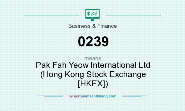 What does 0239 mean? It stands for Pak Fah Yeow International Ltd (Hong Kong Stock Exchange [HKEX])