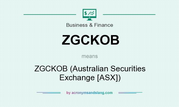 What does ZGCKOB mean? It stands for ZGCKOB (Australian Securities Exchange [ASX])