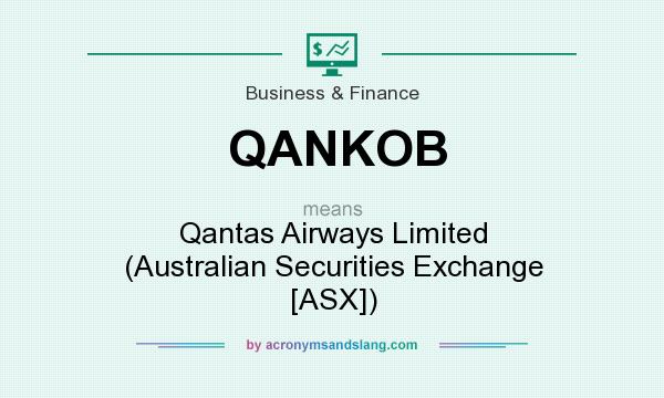 What does QANKOB mean? It stands for Qantas Airways Limited (Australian Securities Exchange [ASX])