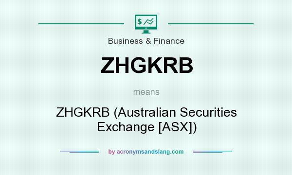 What does ZHGKRB mean? It stands for ZHGKRB (Australian Securities Exchange [ASX])