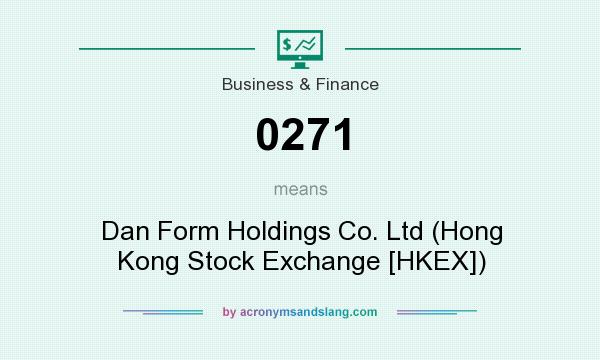 What does 0271 mean? It stands for Dan Form Holdings Co. Ltd (Hong Kong Stock Exchange [HKEX])