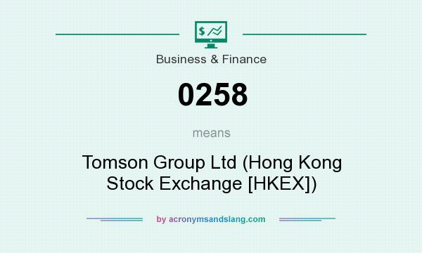 What does 0258 mean? It stands for Tomson Group Ltd (Hong Kong Stock Exchange [HKEX])