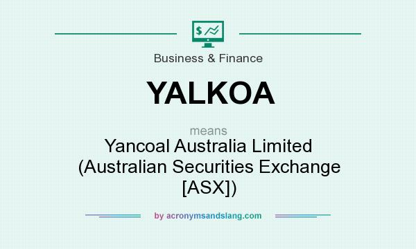 What does YALKOA mean? It stands for Yancoal Australia Limited (Australian Securities Exchange [ASX])