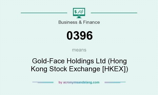 What does 0396 mean? It stands for Gold-Face Holdings Ltd (Hong Kong Stock Exchange [HKEX])
