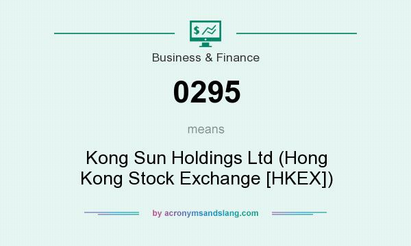 What does 0295 mean? It stands for Kong Sun Holdings Ltd (Hong Kong Stock Exchange [HKEX])