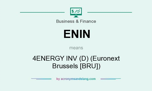 What does ENIN mean? It stands for 4ENERGY INV (D) (Euronext Brussels [BRU])