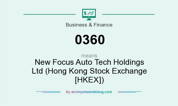 What does 0360 mean? It stands for New Focus Auto Tech Holdings Ltd (Hong Kong Stock Exchange [HKEX])
