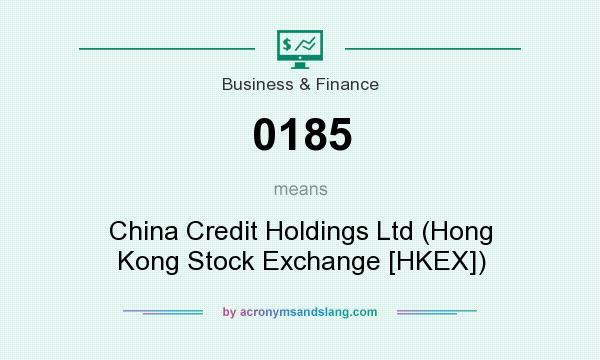 What does 0185 mean? It stands for China Credit Holdings Ltd (Hong Kong Stock Exchange [HKEX])