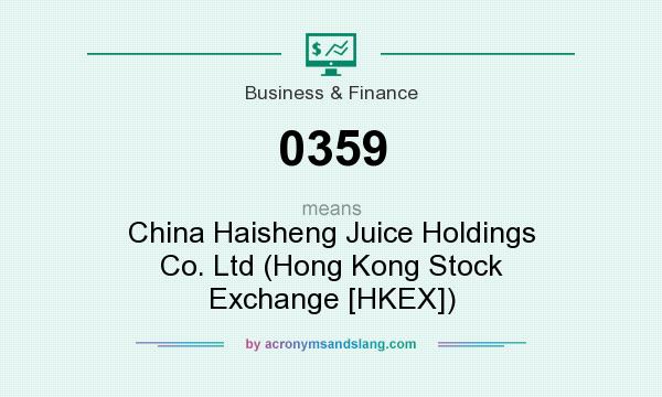 What does 0359 mean? It stands for China Haisheng Juice Holdings Co. Ltd (Hong Kong Stock Exchange [HKEX])