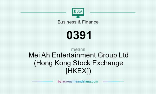 What does 0391 mean? It stands for Mei Ah Entertainment Group Ltd (Hong Kong Stock Exchange [HKEX])