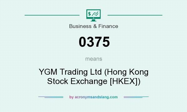 What does 0375 mean? It stands for YGM Trading Ltd (Hong Kong Stock Exchange [HKEX])