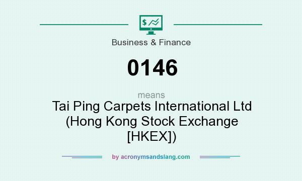 What does 0146 mean? It stands for Tai Ping Carpets International Ltd (Hong Kong Stock Exchange [HKEX])