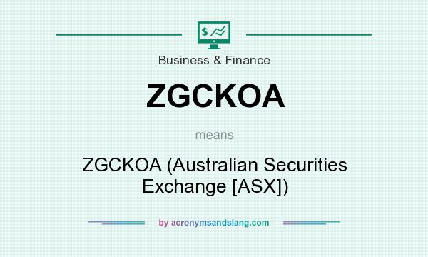 What does ZGCKOA mean? It stands for ZGCKOA (Australian Securities Exchange [ASX])