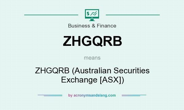 What does ZHGQRB mean? It stands for ZHGQRB (Australian Securities Exchange [ASX])