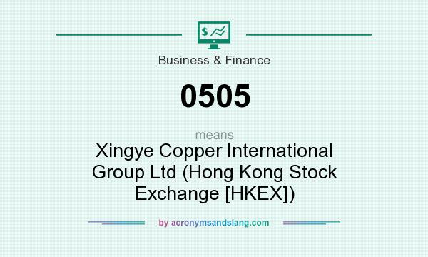 What does 0505 mean? It stands for Xingye Copper International Group Ltd (Hong Kong Stock Exchange [HKEX])