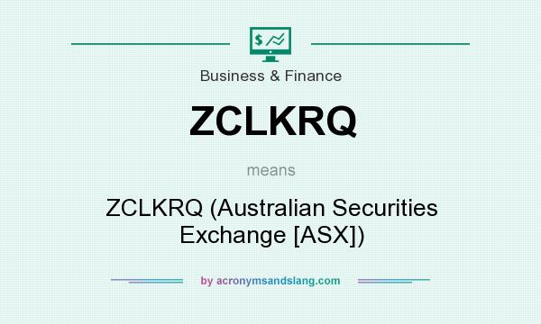 What does ZCLKRQ mean? It stands for ZCLKRQ (Australian Securities Exchange [ASX])