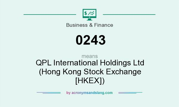 What does 0243 mean? It stands for QPL International Holdings Ltd (Hong Kong Stock Exchange [HKEX])