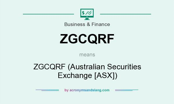 What does ZGCQRF mean? It stands for ZGCQRF (Australian Securities Exchange [ASX])