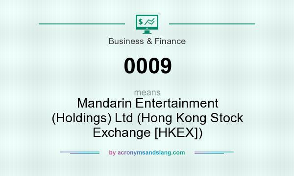 What does 0009 mean? It stands for Mandarin Entertainment (Holdings) Ltd (Hong Kong Stock Exchange [HKEX])