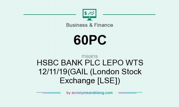 What does 60PC mean? It stands for HSBC BANK PLC LEPO WTS 12/11/19(GAIL (London Stock Exchange [LSE])