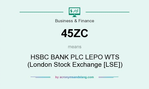 What does 45ZC mean? It stands for HSBC BANK PLC LEPO WTS (London Stock Exchange [LSE])