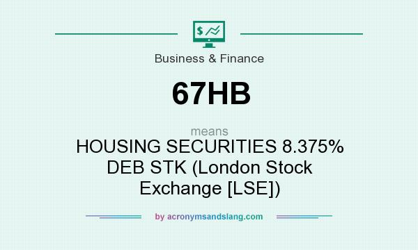 What does 67HB mean? It stands for HOUSING SECURITIES 8.375% DEB STK (London Stock Exchange [LSE])