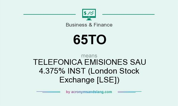 What does 65TO mean? It stands for TELEFONICA EMISIONES SAU 4.375% INST (London Stock Exchange [LSE])
