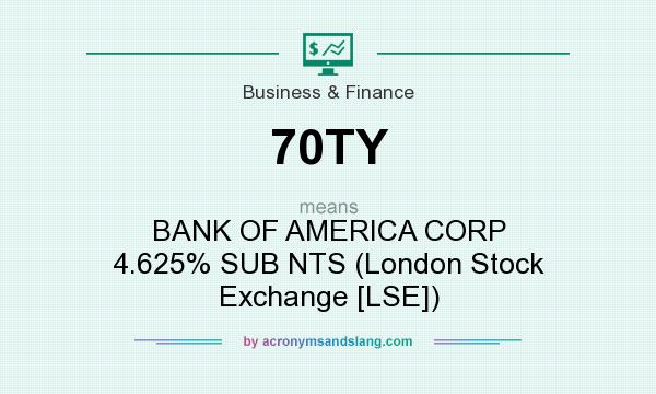 What does 70TY mean? It stands for BANK OF AMERICA CORP 4.625% SUB NTS (London Stock Exchange [LSE])