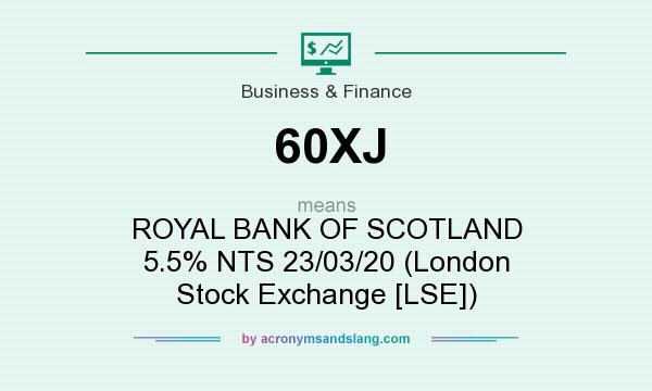 What does 60XJ mean? It stands for ROYAL BANK OF SCOTLAND 5.5% NTS 23/03/20 (London Stock Exchange [LSE])