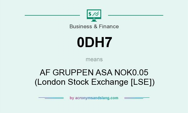 What does 0DH7 mean? It stands for AF GRUPPEN ASA NOK0.05 (London Stock Exchange [LSE])