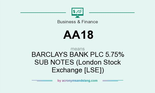 What does AA18 mean? It stands for BARCLAYS BANK PLC 5.75% SUB NOTES (London Stock Exchange [LSE])