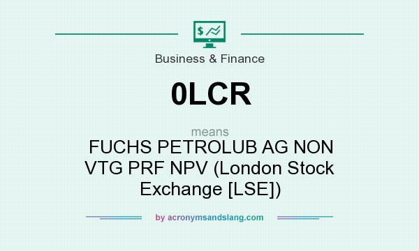 What does 0LCR mean? It stands for FUCHS PETROLUB AG NON VTG PRF NPV (London Stock Exchange [LSE])