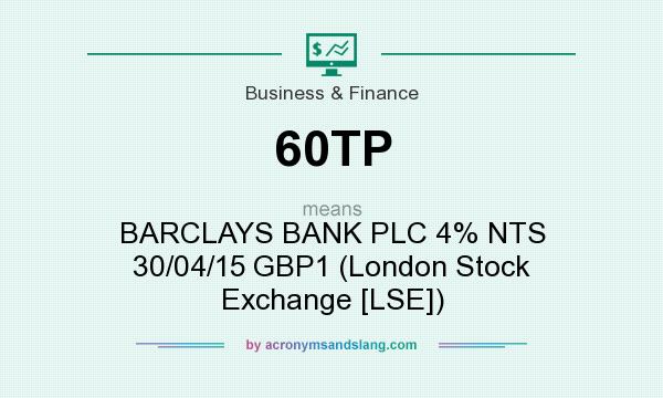 What does 60TP mean? It stands for BARCLAYS BANK PLC 4% NTS 30/04/15 GBP1 (London Stock Exchange [LSE])