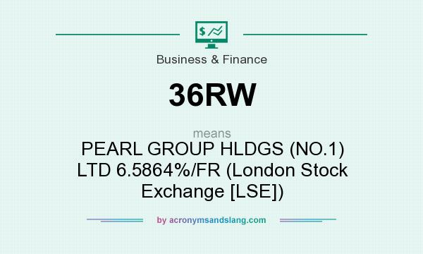 What does 36RW mean? It stands for PEARL GROUP HLDGS (NO.1) LTD 6.5864%/FR (London Stock Exchange [LSE])