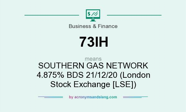 What does 73IH mean? It stands for SOUTHERN GAS NETWORK 4.875% BDS 21/12/20 (London Stock Exchange [LSE])