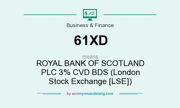 What does 61XD mean? It stands for ROYAL BANK OF SCOTLAND PLC 3% CVD BDS (London Stock Exchange [LSE])