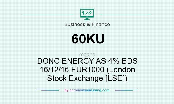 What does 60KU mean? It stands for DONG ENERGY AS 4% BDS 16/12/16 EUR1000 (London Stock Exchange [LSE])