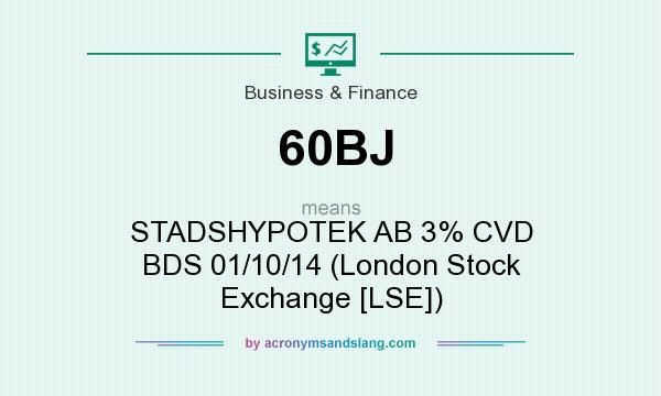 What does 60BJ mean? It stands for STADSHYPOTEK AB 3% CVD BDS 01/10/14 (London Stock Exchange [LSE])
