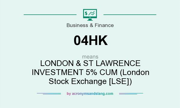 What does 04HK mean? It stands for LONDON & ST LAWRENCE INVESTMENT 5% CUM (London Stock Exchange [LSE])