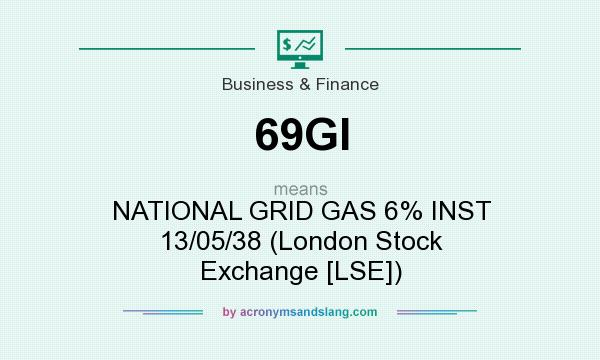What does 69GI mean? It stands for NATIONAL GRID GAS 6% INST 13/05/38 (London Stock Exchange [LSE])