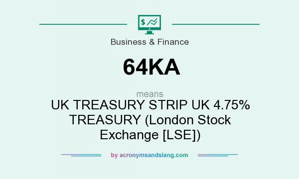 What does 64KA mean? It stands for UK TREASURY STRIP UK 4.75% TREASURY (London Stock Exchange [LSE])