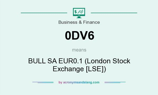 What does 0DV6 mean? It stands for BULL SA EUR0.1 (London Stock Exchange [LSE])