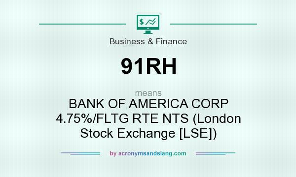 What does 91RH mean? It stands for BANK OF AMERICA CORP 4.75%/FLTG RTE NTS (London Stock Exchange [LSE])