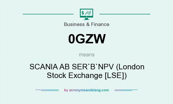 What does 0GZW mean? It stands for SCANIA AB SER`B`NPV (London Stock Exchange [LSE])