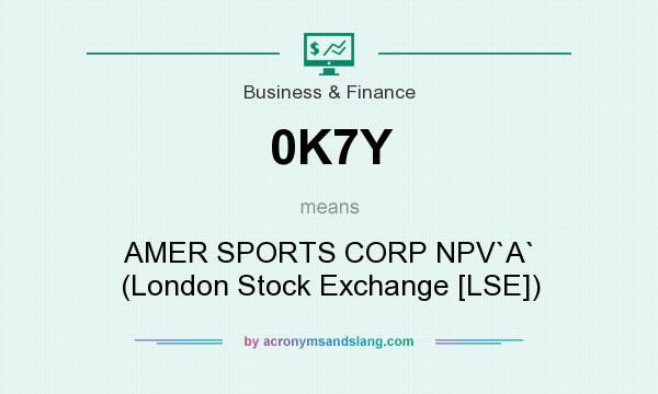 What does 0K7Y mean? It stands for AMER SPORTS CORP NPV`A` (London Stock Exchange [LSE])
